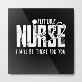 Future Nurse Will be there For You Nurse Gift Metal Print