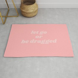 let go or be dragged Rug