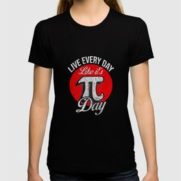 PI Day  Live every day like its pi Day Funny Math Gift T Shirt T-shirt
