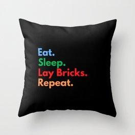 Eat. Sleep. Lay Bricks. Repeat. Throw Pillow