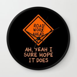 Funny Quotes - Road Work Ahead Wall Clock