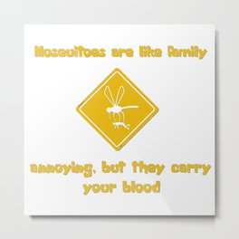 Mosquitoes are like family Metal Print