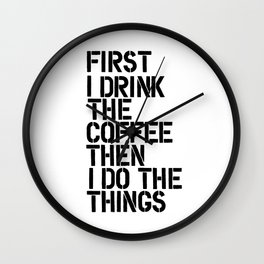 First I Drink the Coffee Then I Do the Things black and white typography poster home wall decor Wall Clock