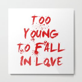 Too young to fall in love Metal Print