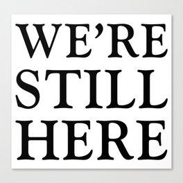 We're Still Here - Feminist Slogan Canvas Print