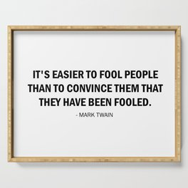 It's Easier to Fool People Than It Is to Convince Them That They Have Been Fooled. Serving Tray