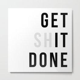 Get Sh(it) Done // Get Shit Done Metal Print