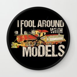 I Fool Around With Models TShirt Train Railfan Men Boys Kids Train Lover & Model Locomotive Gifts Wall Clock