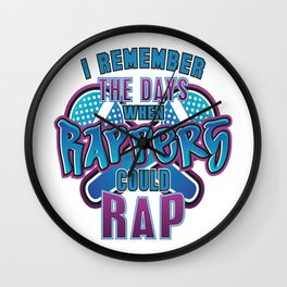 I Remember The Days When Rappers Could Rap Wall Clock