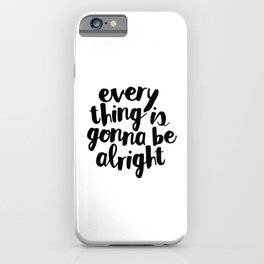 Everything is Gonna Be Alright iPhone Case