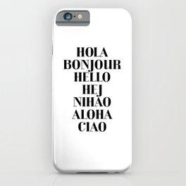 HOLA BONJOUR HELLO HEJ NIHAO ALOHA CIAO text design iPhone Case