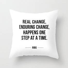 Real change, enduring change, happens one step at a time - RBG Throw Pillow