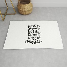 Move Over Coffee Today is a Job For Prosecco black and white typography home room wall decor Rug