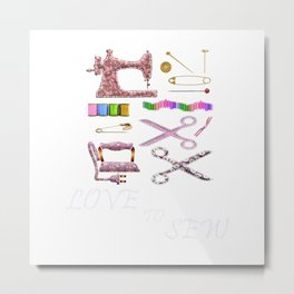 Love to Sew, knit,quilt and embroidery. T-Shirt Metal Print