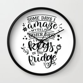 Some days I amaze myself Other days I put the keys in the fridge - Funny hand drawn quotes illustration. Funny humor. Life sayings. Wall Clock