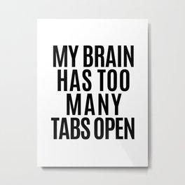 My Brain Has Too Many Tabs Open Metal Print