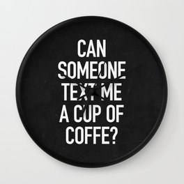 Can someone text me a cup of coffe? Wall Clock
