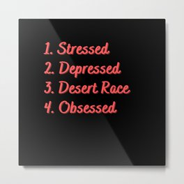 Stressed. Depressed. Desert Race. Obsessed. Metal Print