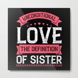Unconditional love; the definition of sister Metal Print