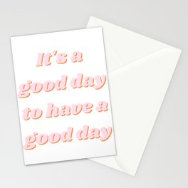 It's a Good Day to have a Good Day Stationery Cards