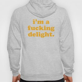 I'm A Fucking Delight Funny Quote Hoodie