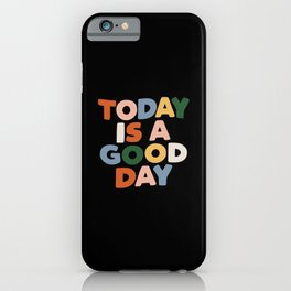 Today is a Good Day - Hand Lettered Motivational Typography iPhone Case