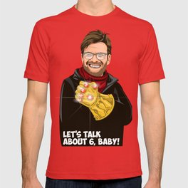 Lets talk about six, baby! T-shirt
