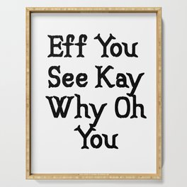 Eff You See Kay Why Oh You   Funny Cute Gift Idea Serving Tray