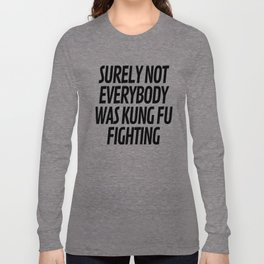 Surely Not Everybody Was Kung Fu Fighting Langarmshirt