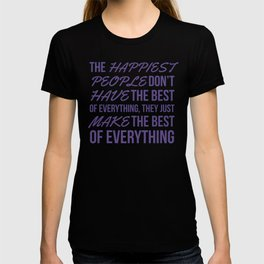 The Happiest People Don't Have the Best of Everything, They Just Make the Best of Everything UV T-shirt
