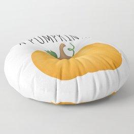 Well I'm Not Hiding A Pumpkin... Floor Pillow