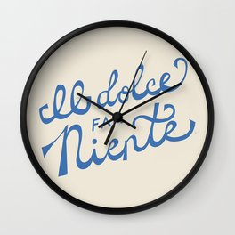 Il dolce far niente Italian - The sweetness of doing nothing Hand Lettering Wall Clock