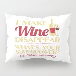 I make Wine Disappear Pillow Sham