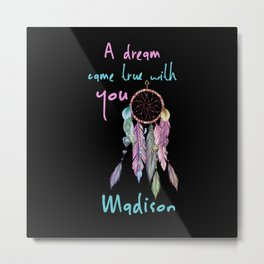 A dream came true with you Madison dreamcatcher Metal Print