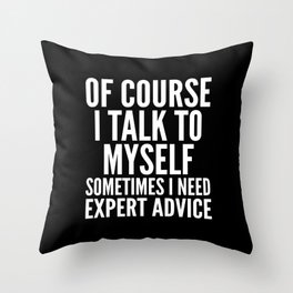 Of Course I Talk To Myself Sometimes I Need Expert Advice (Black & White) Throw Pillow