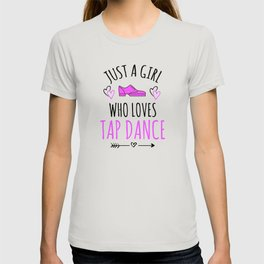 Just A Girl Who Loves Tap Dance Gifts Tap Dancer T-shirt