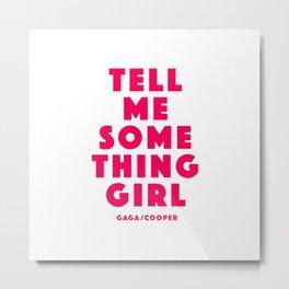 Tell me something girl Metal Print