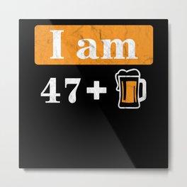 I'm 47 Plus Beer 48th Birthday Metal Print