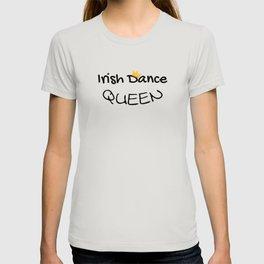 Irish Dance Queen | Irish Dancing St. Patricks Day T-shirt