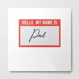 Hello My Name Is Paul Metal Print