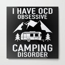 Camping OCD Obsessive Camping Disorder Metal Print
