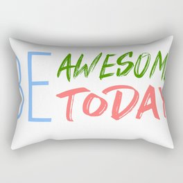 Be Awesome Today Inspiration art and motivation art Rectangular Pillow