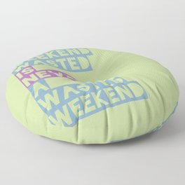 A Weekend Wasted (Colour) Floor Pillow