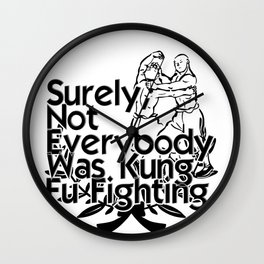 Surely, Not Everybody Was Kung Fu Fighting Wall Clock