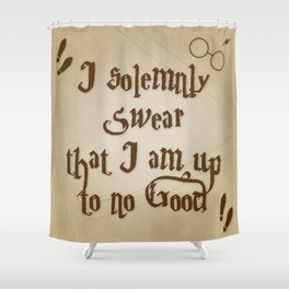I Solemnly Swear That I'm Up To No Good Shower Curtain