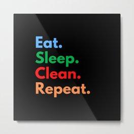 Eat. Sleep. Clean. Repeat. Metal Print