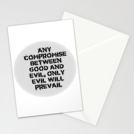 ANY COMPROMISE BETWEEN GOOD AND EVIL, ONLY EVIL PREVAILS. Stationery Cards