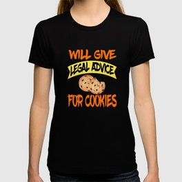 """Funny cute and hilarious tee design with text """"Will Give Legal Advice For Cookies"""" for everyone! T-shirt"""