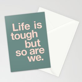 Life is Tough But So Are We Stationery Cards