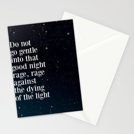 Do not  go gentle  into that  good night rage, rage against the dying of the light Stationery Cards